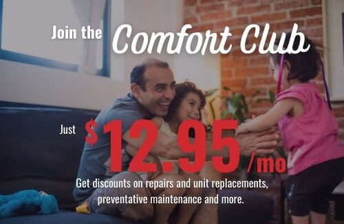 join the comfort club for major discount on heating and ac repair and installation. Only 12.95 a month